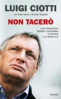 Non tacerò - Don Luigi Ciotti, Nello Scavo, Daniele Zappalà