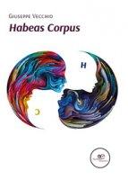 Habeas corpus. Codice inverso - Vecchio Giuseppe