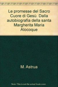 Copertina di 'Le promesse del Sacro Cuore di Gesù. Dalla autobiografia della santa Margherita Maria Alocoque'