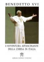L' avventura affascinante della Chiesa in Italia - Benedetto XVI (Joseph Ratzinger)