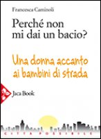 Perch� non mi dai un bacio? - Caminoli Francesca