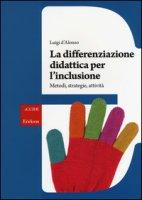 La differenziazione didattica per l'inclusione. Metodi, strategie, attività - D'Alonzo Luigi