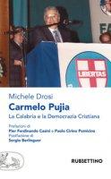 Carmelo Pujia. La Calabria e la Democrazia Cristiana - Drosi Michele