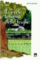 Il verde tenero delle foglie - Fasolini Ettore