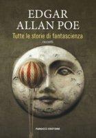 Tutte le storie di fantascienza - Poe Edgar Allan