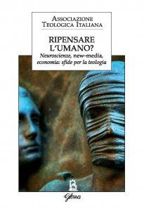 Copertina di 'RIPENSARE L'UMANO?. Neuroscienze, new-media, economia: sfide per la teologia.'