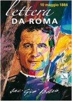 Lettera da Roma. 10 maggio 1884 - Bosco Giovanni (San), Ghiglione Gianni