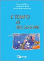 E' tempo di relazioni. Schede per Gruppi familiari - Arcidiocesi di Milano, Azione Cattolica Ambrosiana