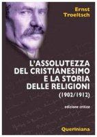 L' assolutezza del cristianesimo e la storia delle religioni (1902-1912) - Troeltsch Ernst