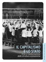 Capitalismo e lo stato. Crisi e trasformazione delle strutture economiche. (Il) - Paolo Leon