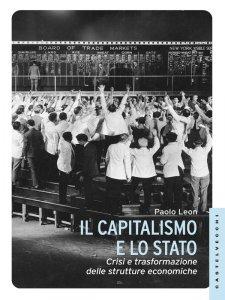 Copertina di 'Capitalismo e lo stato. Crisi e trasformazione delle strutture economiche. (Il)'