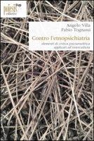 Contro l'etnopsichiatria. Elementi di critica psicoanalitica applicati all'intercultura - Villa Angelo, Tognassi Fabio