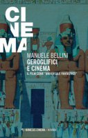 Geroglifici e cinema. Il film come «universale fantastico» - Bellini Manuele