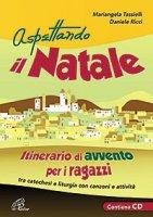 Aspettando il Natale. Itinerario di avvento per i ragazzi - Mariangela Tassielli, Daniele Ricci