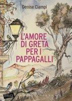L' amore di Greta per i pappagalli - Ciampi Denise