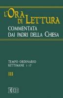 L'ora di lettura commentata dai Padri della Chiesa [vol_3] / Tempo ordinario, sett. 1-17