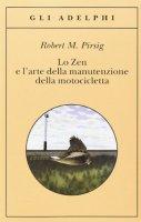 Lo zen e l'arte della manutenzione della motocicletta - Pirsig Robert M.