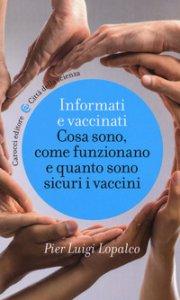 Copertina di 'Informati e vaccinati. Cosa sono, come funzionano e quanto sono sicuri i vaccini'