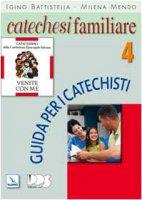 Catechesi familiare. Guida per i catechisti. Vol.4. - Battistella Igino, Mendo Milena