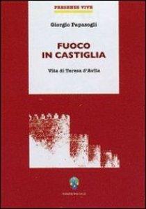 Copertina di 'Fuoco in Castiglia. Vita di Teresa d'Avila'