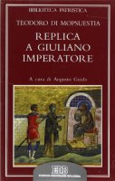 Replica a Giuliano imperatore. Adversus criminationes in christianos Iuliani imperatoris - Teodoro di Mopsuestia