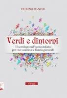 Verdi e dintorni. Una trilogia sull'opera italiana per voce narrante e banda giovanile - Bianchi Patrizio