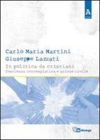 In politica da cristiani - Martini Carlo M., Lazzati Giuseppe