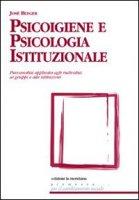 Psicoigiene e psicologia istituzionale. Psicoanalisi applicata agli individui, ai gruppi e alle istituzioni - Bleger Jos�