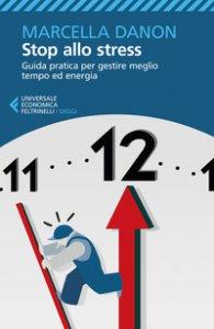 Copertina di 'Stop allo stress. Guida pratica per gestire meglio tempo ed energia'