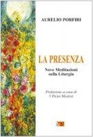 La presenza. Nove meditazioni sulla Liturgia - Aurelio Porfiri