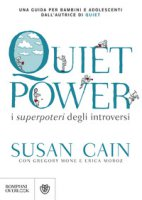 Quiet power. I superpoteri degli introversi - Cain Susan, Mone Gregory, Moroz Erica
