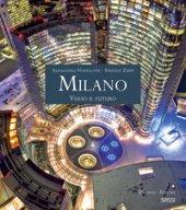 Milano. Verso il futuro. Ediz. italiana e inglese - Novellone Alessandra, Zuffi Stefano