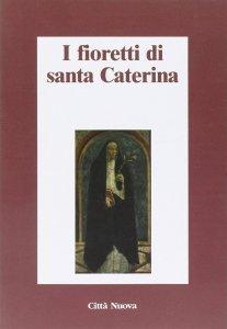 Copertina di 'I fioretti di santa Caterina'