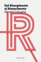 Dal Risorgimento al Rinascimento - Alessio Cotugno