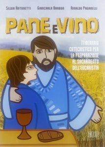 Copertina di 'Pane e vino. Itinerario catechistico per la preparazione al sacramento dell'eucaristia'