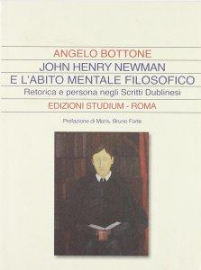 Copertina di 'John Henry Newman e l'abito mentale filosofico. Retorica e persona negli «Scritti dublinesi»'