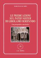 Le predicazioni sul Pater Noster di Girolamo Seripando. - Marcello Scarpa