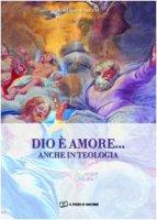 Dio è amore... anche in teologia - Blasetti Lorenzo