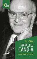 Marcello Candia. Lasciare tutto per i poveri - Luca Crippa