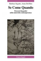 Se come quando. Percorsi biografici nella maternità contemporanea - Segatto Barbara, Dal Ben Anna
