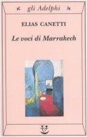 Le voci di Marrakech. Note di un viaggio - Canetti Elias