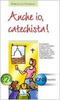 Anche io, catechista!. In queste pagine i primi orientamenti - Voglino Ferruccio