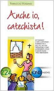 Copertina di 'Anche io, catechista!. In queste pagine i primi orientamenti'