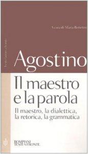 Copertina di 'Il maestro e la parola. Il maestro, la dialettica, la retorica, la grammatica. Testo latino a fronte'