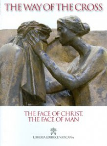Copertina di 'Face of Christ, the Face of Man. The Way of the Cross 2014 (The)'