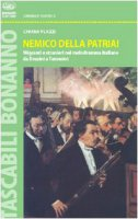 Nemico della patria! Migranti e stranieri nel melodramma italiano da Rossini a Turandot - Plazzi Chiara