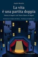 La vita è una partita doppia. Storia di Angelo e del Teatro Nuovo di Napoli - Montella Angelo