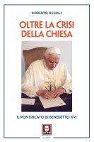 Oltre la crisi della Chiesa - Regoli Roberto