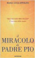 Il miracolo di padre Pio - Ippolito M. Lucia