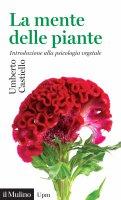La mente delle piante - Umberto Castiello